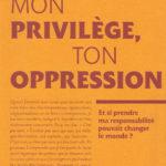 Mon privilège, ton oppression